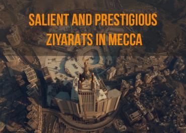 Salient And Prestigious Ziyarats In Mecca